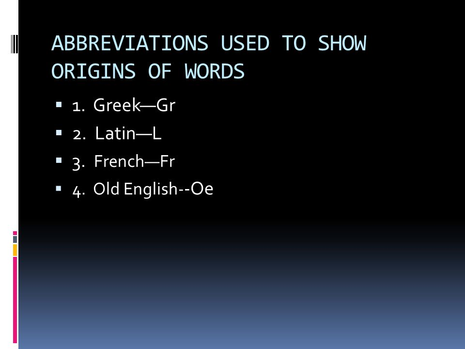 ABBREVIATIONS USED TO SHOW ORIGINS OF WORDS