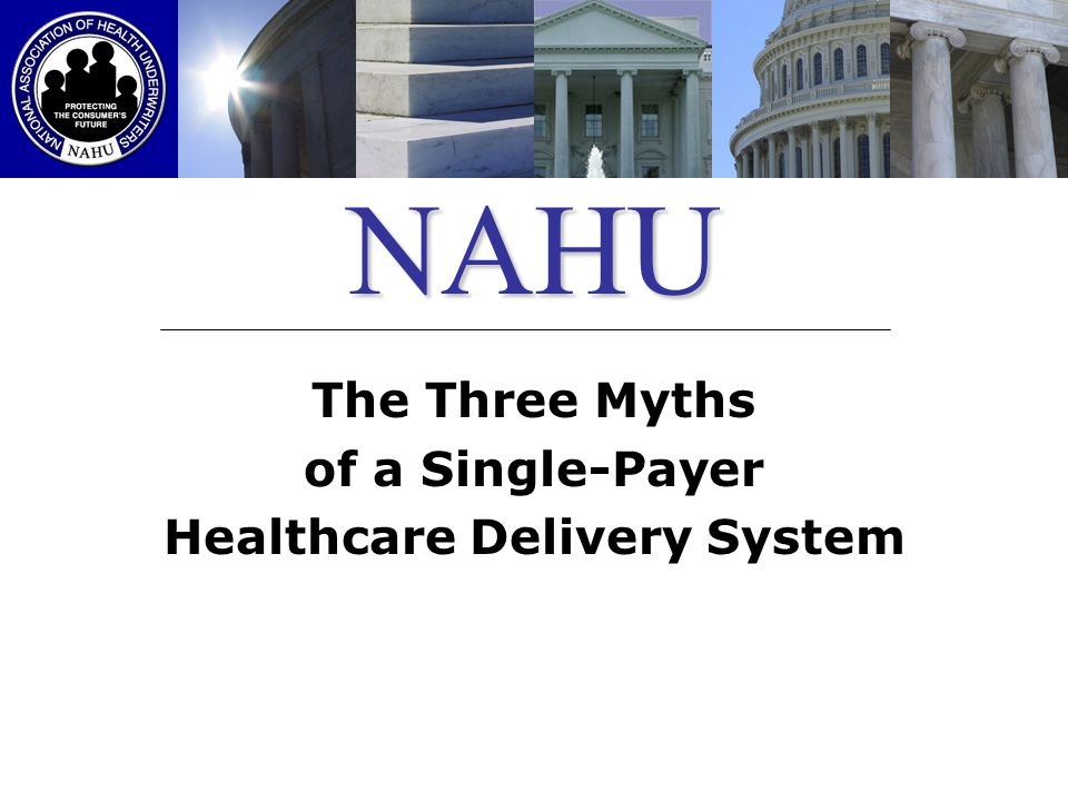 The Three Myths of a Single-Payer Healthcare Delivery System