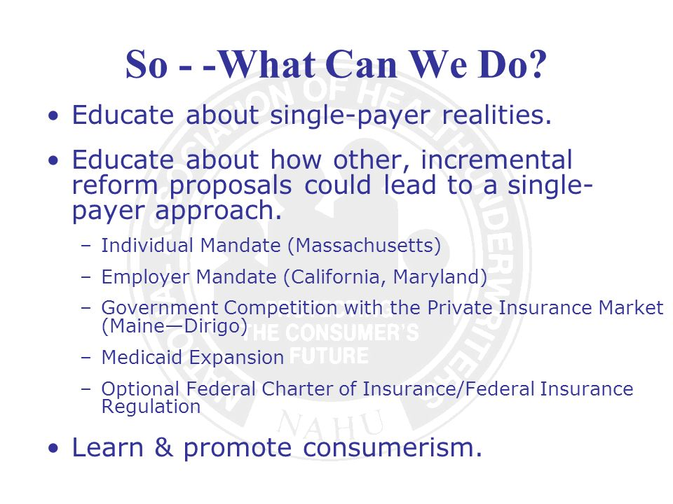 So - -What Can We Do Educate about single-payer realities.