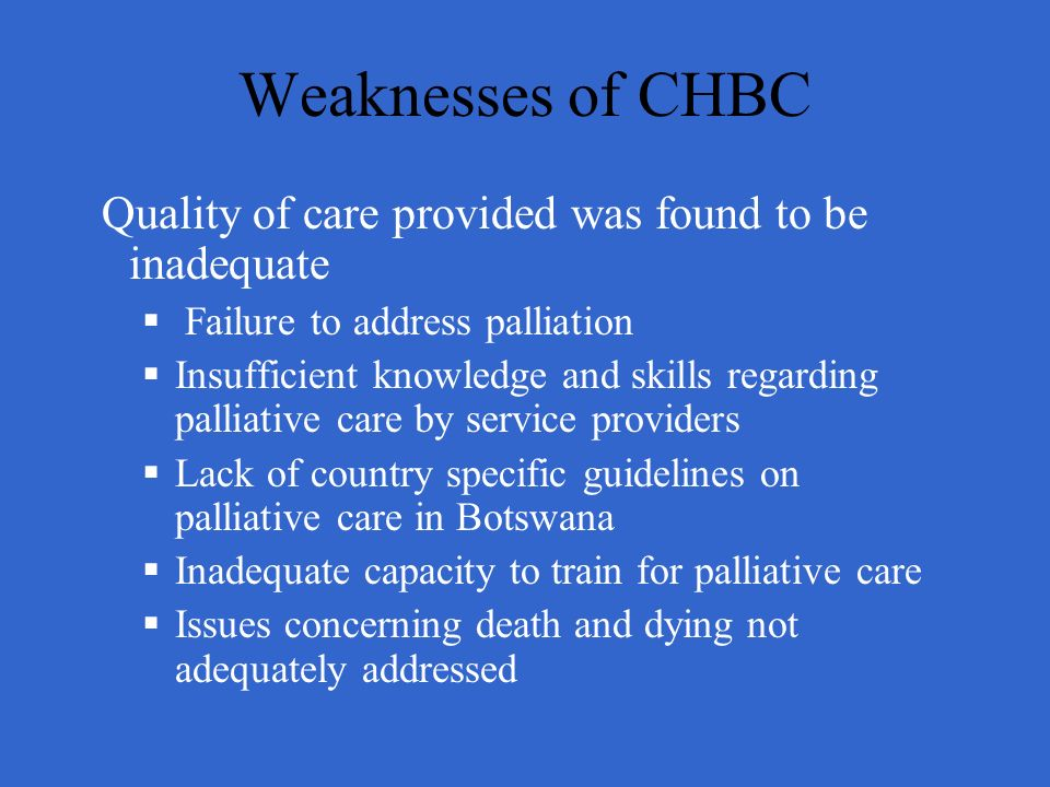 Weaknesses of CHBC Quality of care provided was found to be inadequate