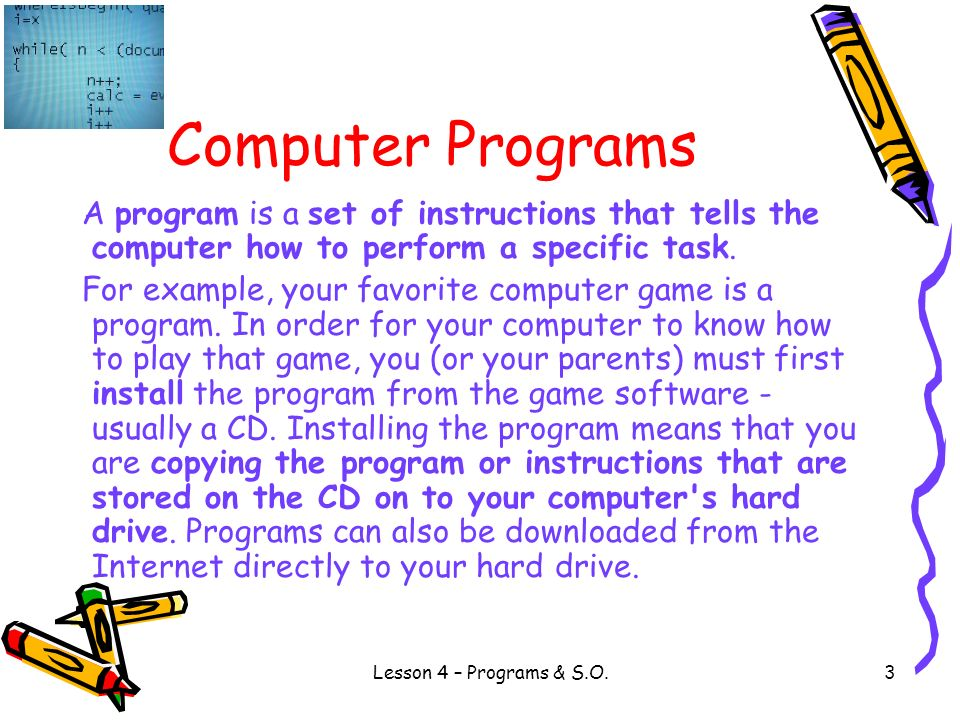 Computer Programs A program is a set of instructions that tells the computer how to perform a specific task.
