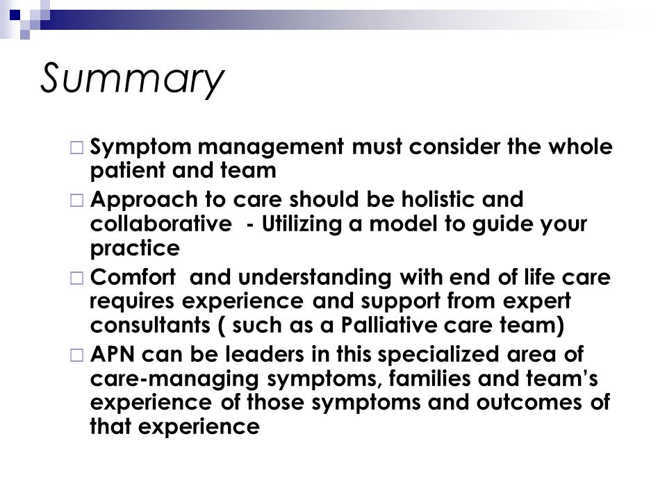 Summary Symptom management must consider the whole patient and team