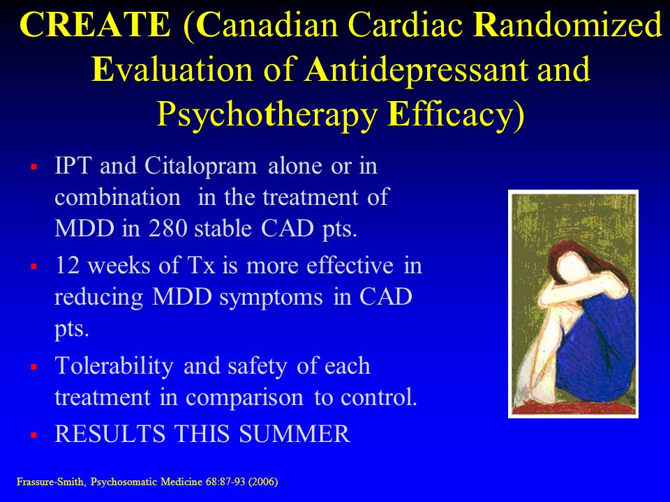 CREATE (Canadian Cardiac Randomized Evaluation of Antidepressant and Psychotherapy Efficacy)
