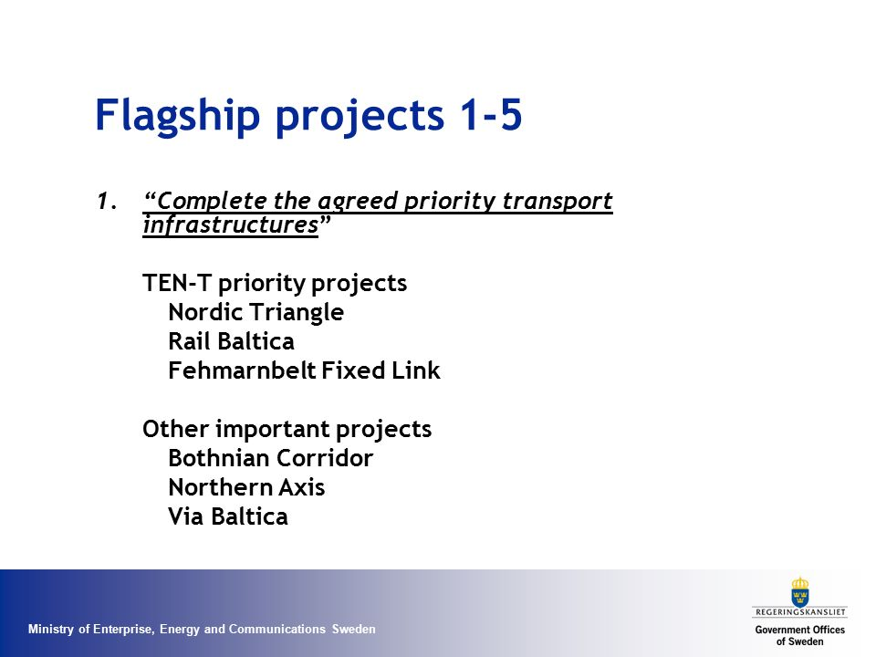 Flagship projects 1-5 Complete the agreed priority transport infrastructures TEN-T priority projects.
