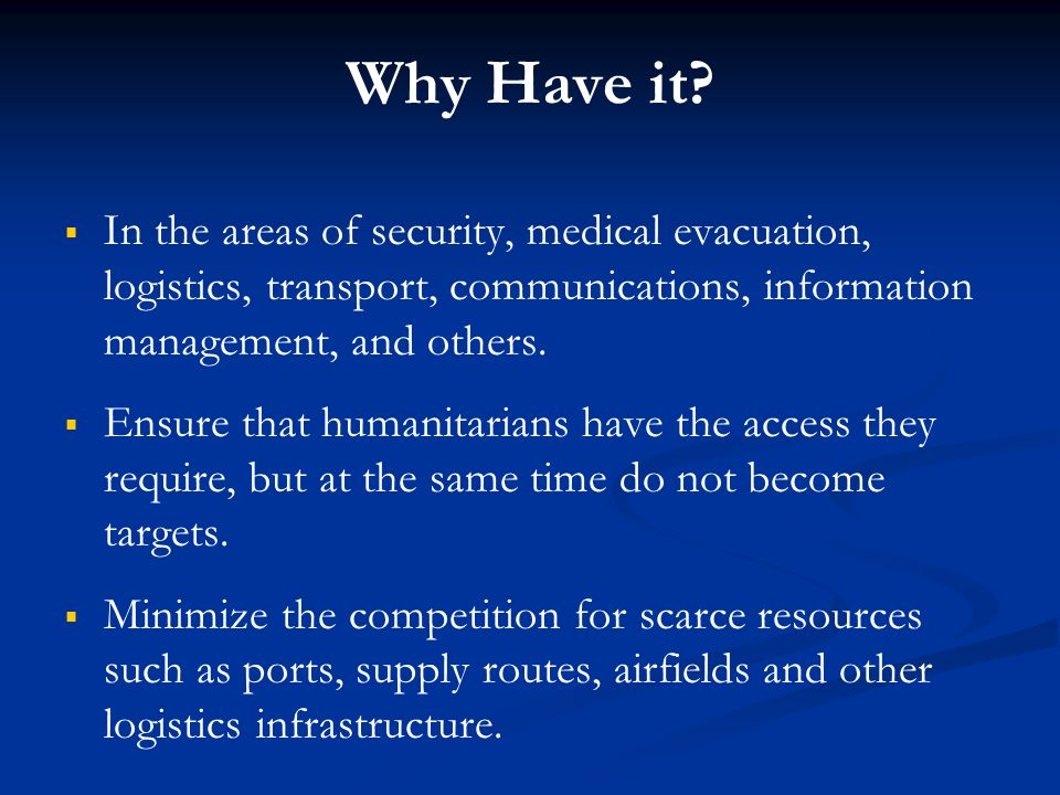 Why Have it In the areas of security, medical evacuation, logistics, transport, communications, information management, and others.