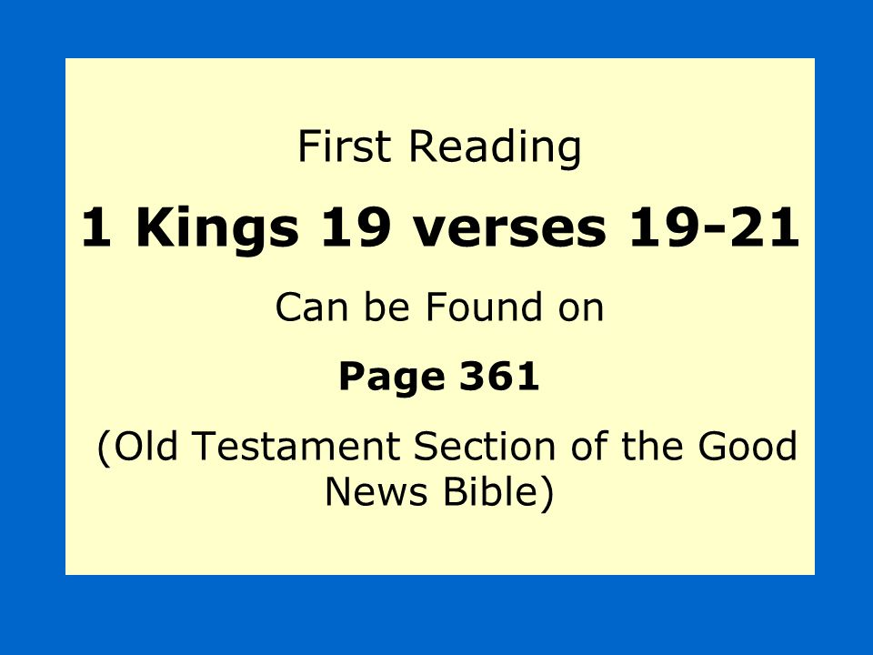 First Reading 1 Kings 19 verses Can be Found on Page 361