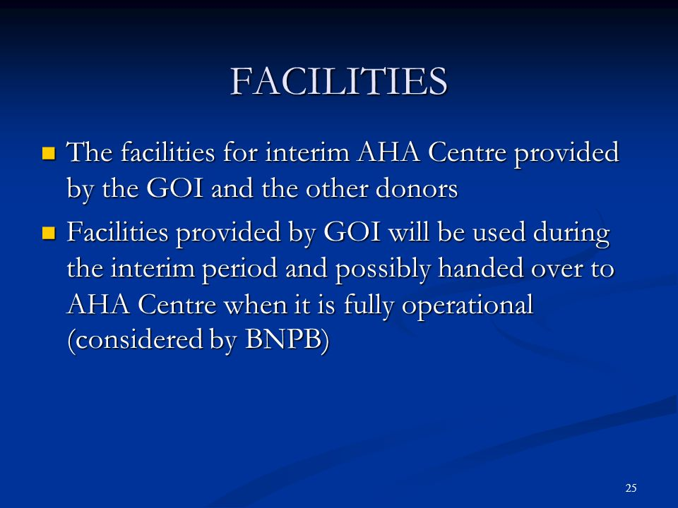 FACILITIES The facilities for interim AHA Centre provided by the GOI and the other donors.