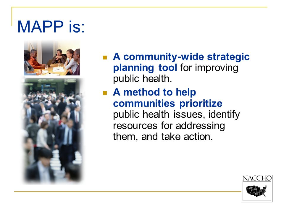 MAPP is: A community-wide strategic planning tool for improving public health.
