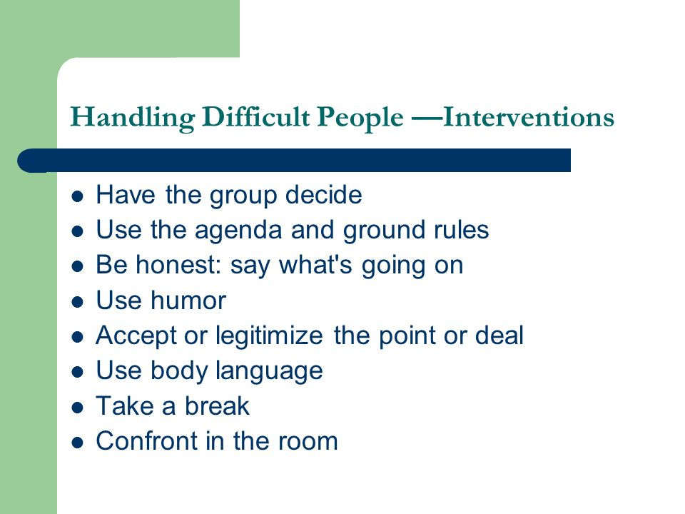 Handling Difficult People —Interventions