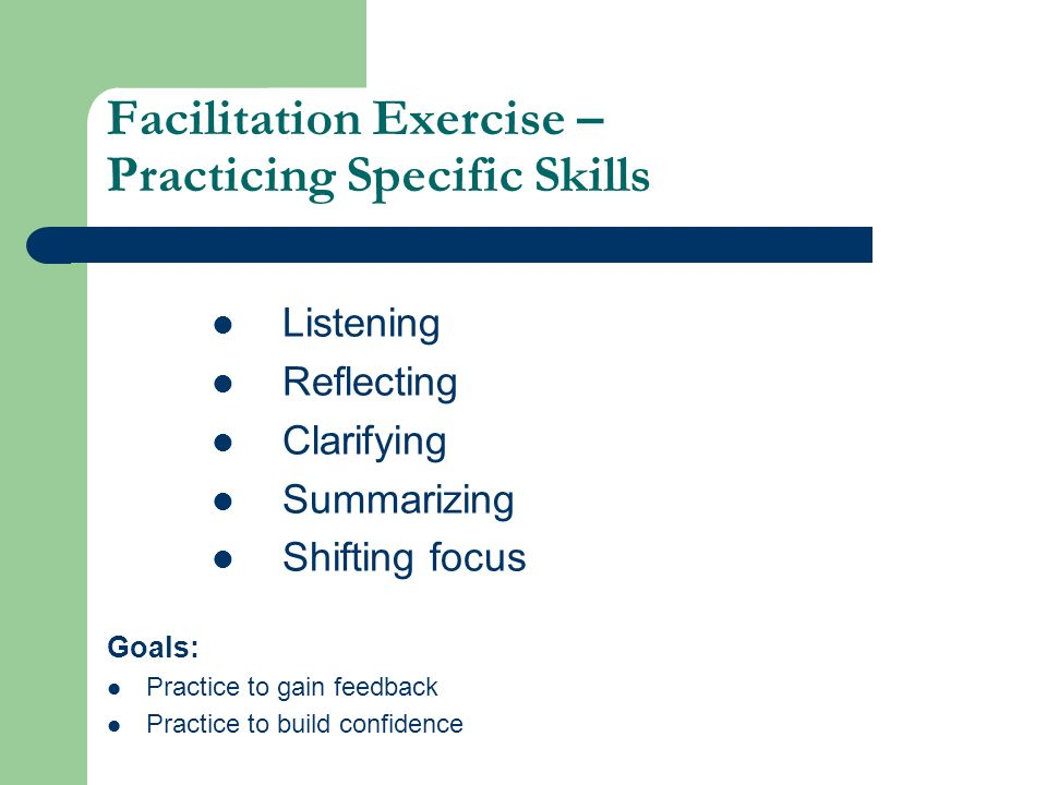 Facilitation Exercise – Practicing Specific Skills