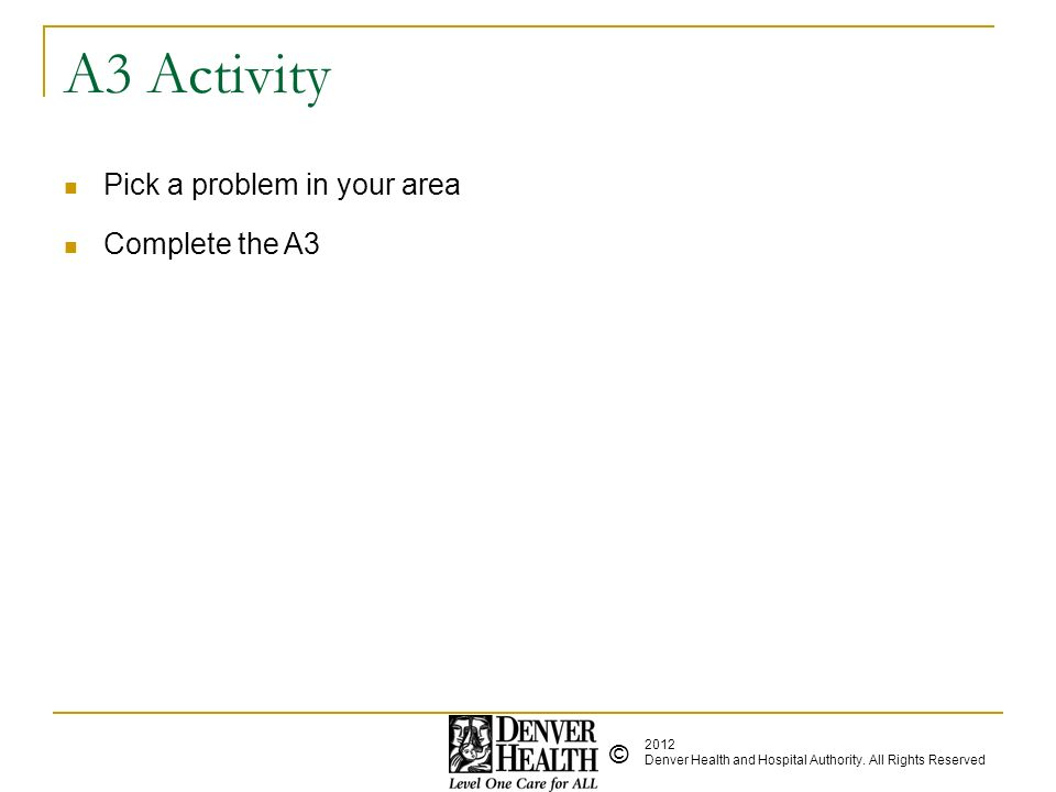A3 Activity Pick a problem in your area Complete the A3
