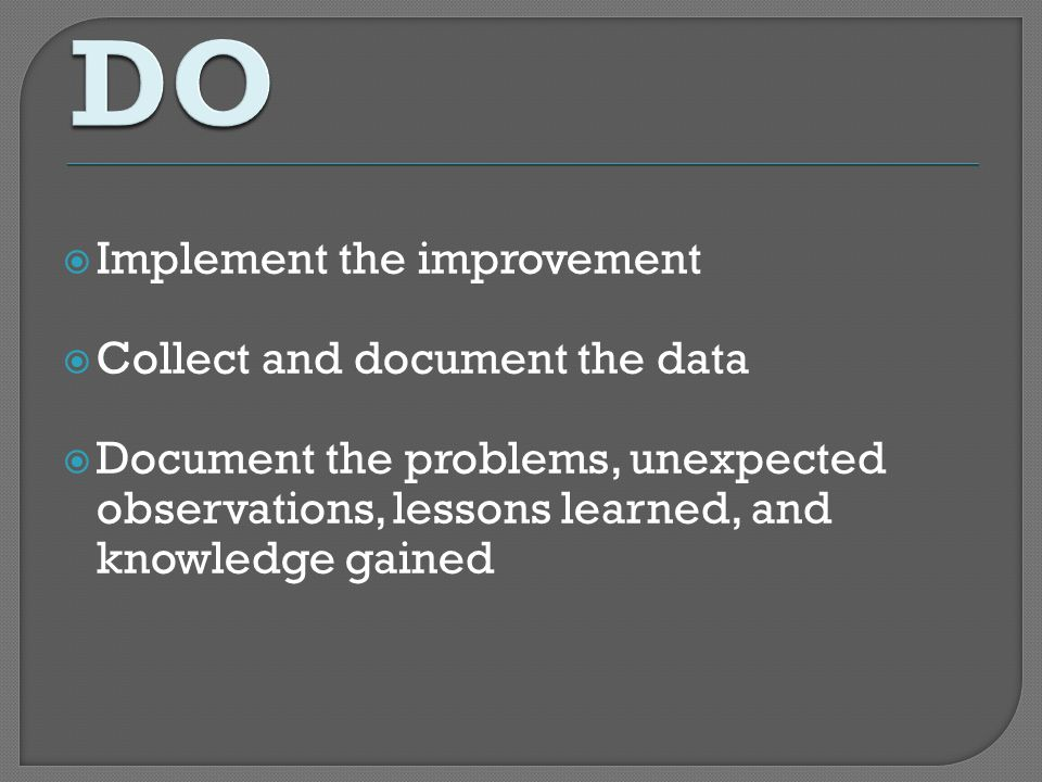 DO Implement the improvement Collect and document the data