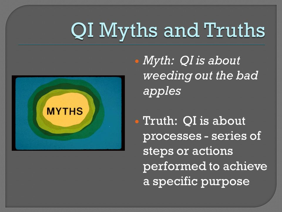 QI Myths and Truths Myth: QI is about weeding out the bad apples