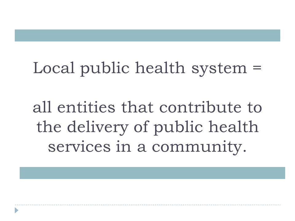 Local public health system = all entities that contribute to the delivery of public health services in a community.