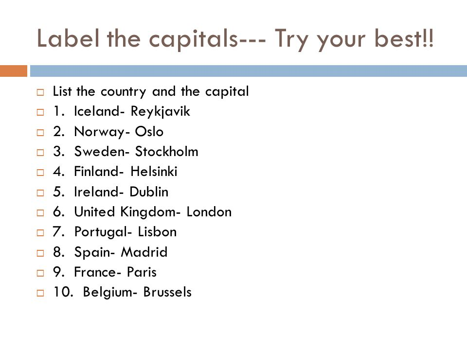 Label the capitals--- Try your best!!