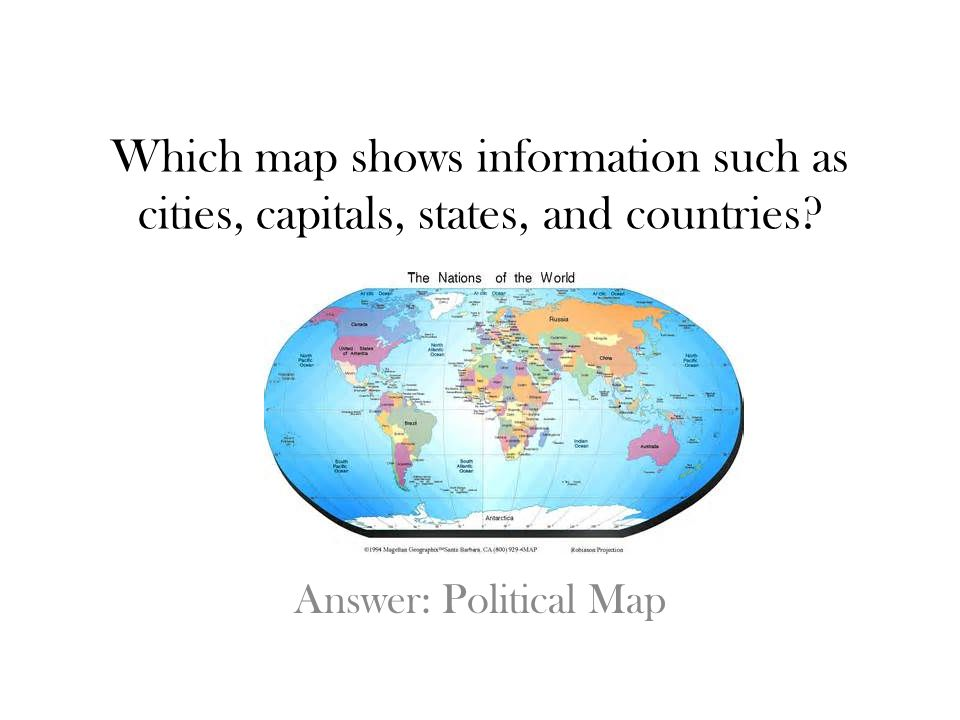 Which map shows information such as cities, capitals, states, and countries