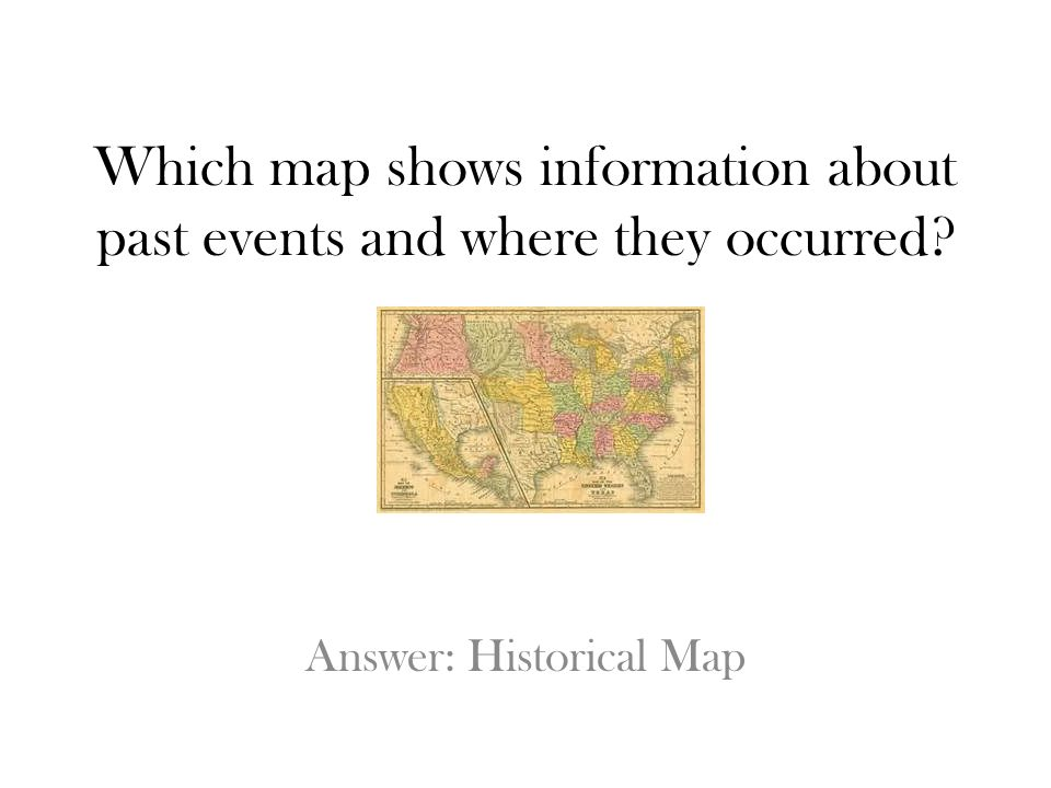 Which map shows information about past events and where they occurred