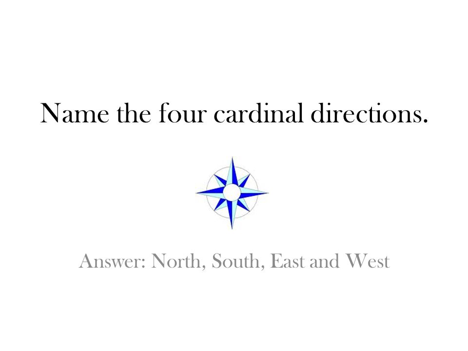 Name the four cardinal directions.