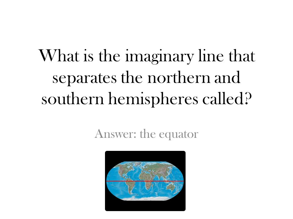 What is the imaginary line that separates the northern and southern hemispheres called