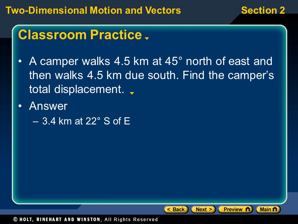 Classroom Practice A camper walks 4.5 km at 45° north of east and then walks 4.5 km due south. Find the camper's total displacement.