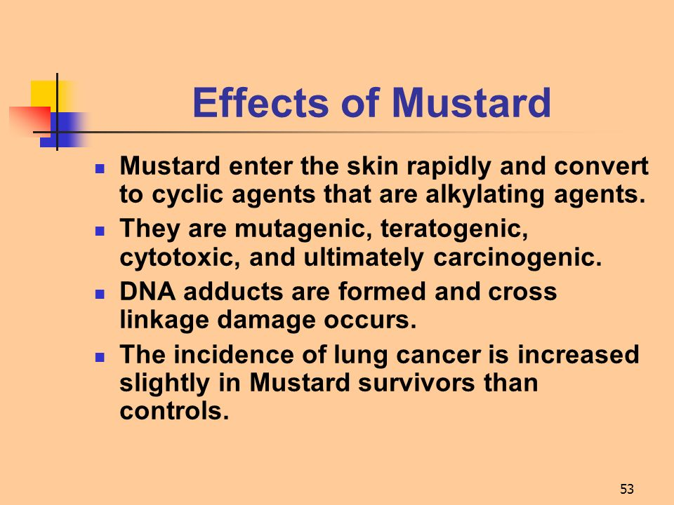 Effects of Mustard Mustard enter the skin rapidly and convert to cyclic agents that are alkylating agents.