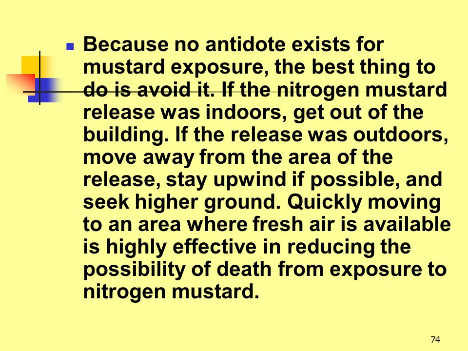 Because no antidote exists for mustard exposure, the best thing to do is avoid it.