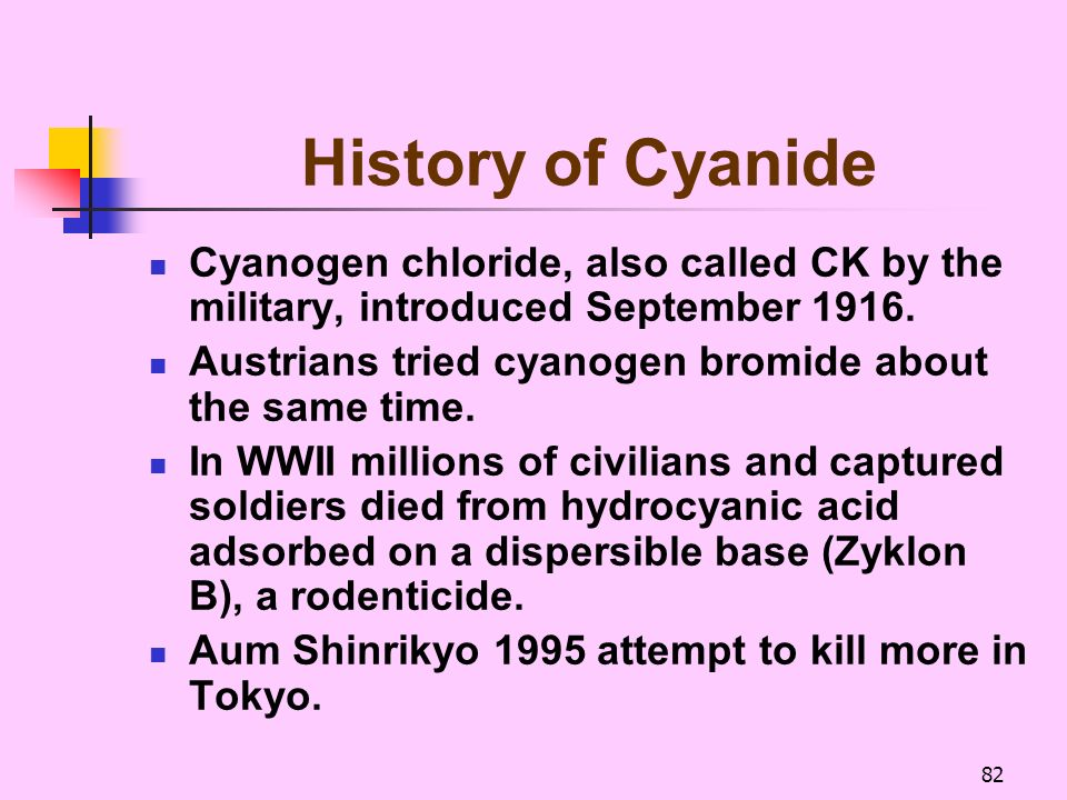 History of Cyanide Cyanogen chloride, also called CK by the military, introduced September 1916.