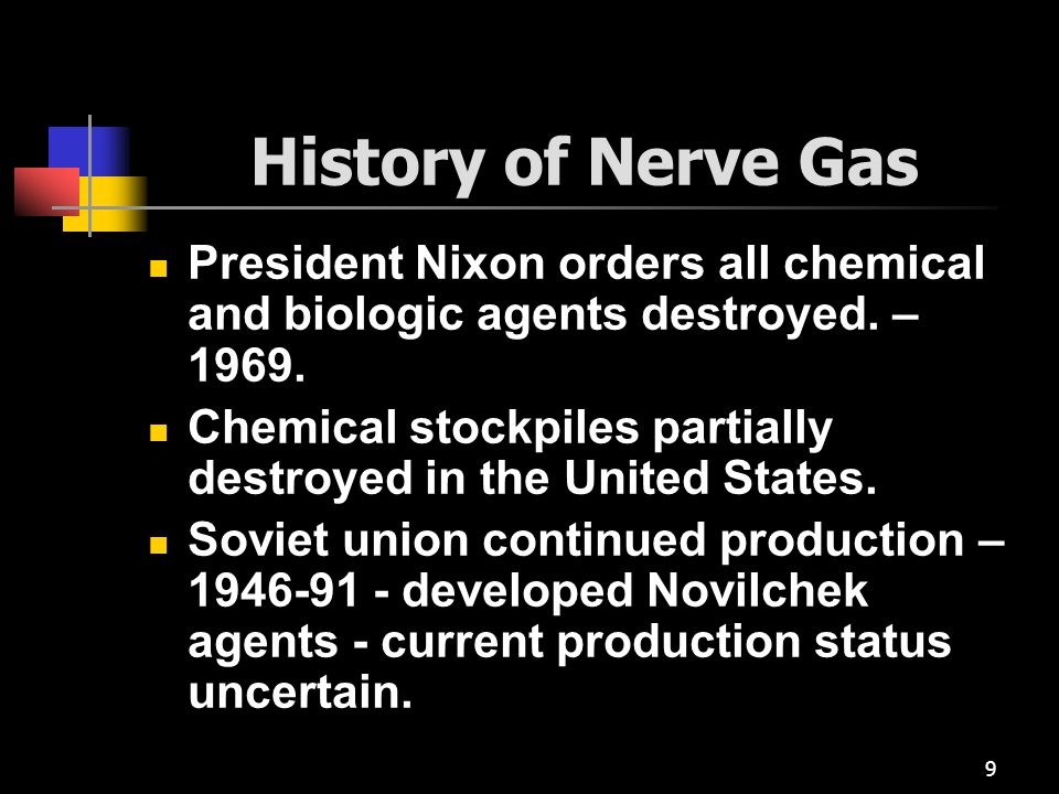 History of Nerve Gas President Nixon orders all chemical and biologic agents destroyed. – 1969.