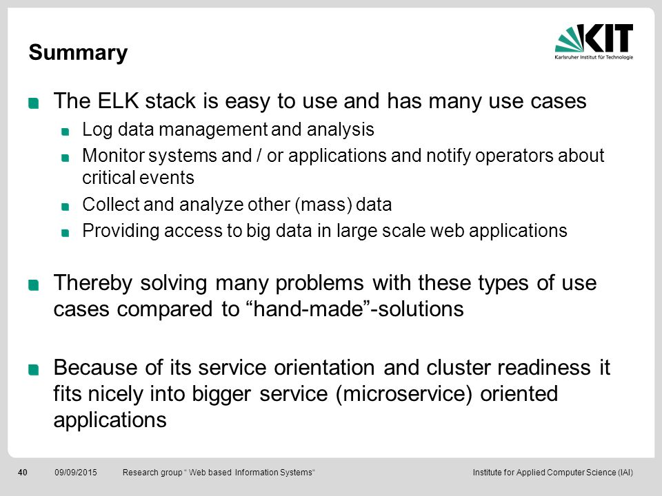 The ELK stack is easy to use and has many use cases