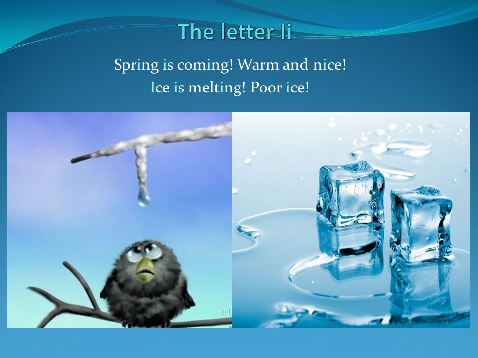 Spring is coming! Warm and nice! Ice is melting! Poor ice!