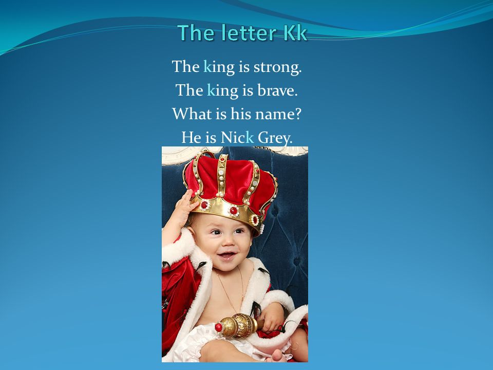 The letter Kk The king is strong. The king is brave. What is his name