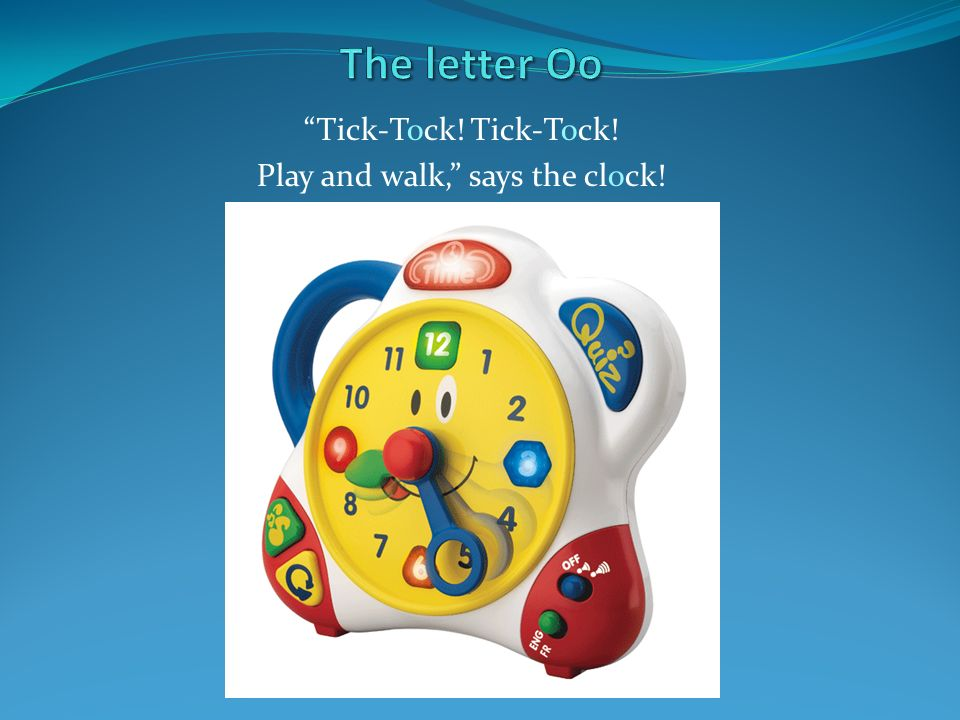Tick-Tock! Tick-Tock! Play and walk, says the clock!