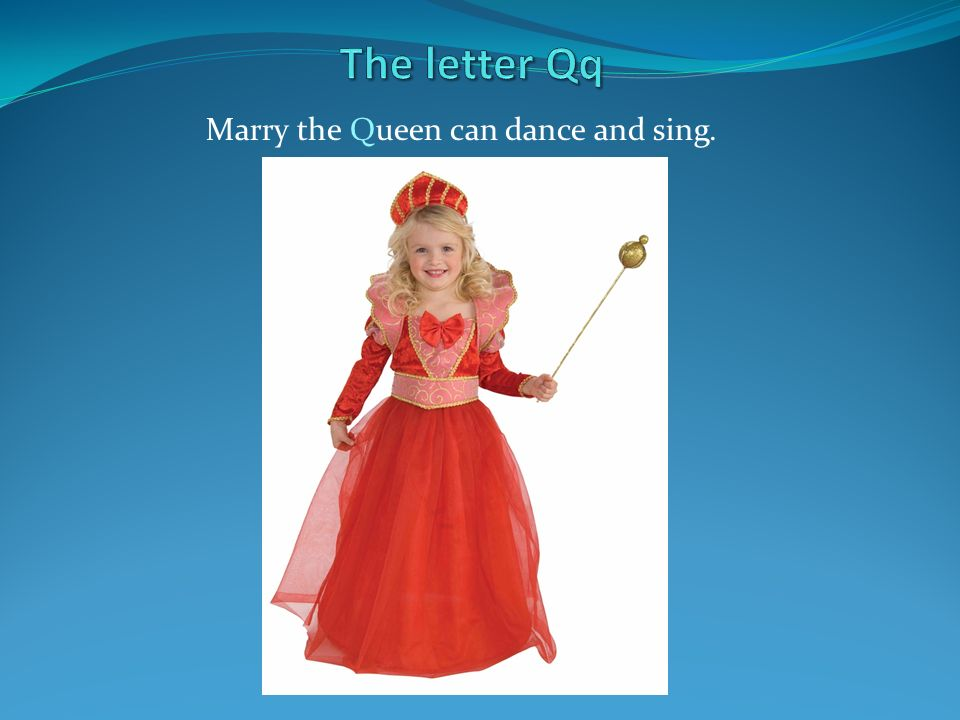 Marry the Queen can dance and sing.