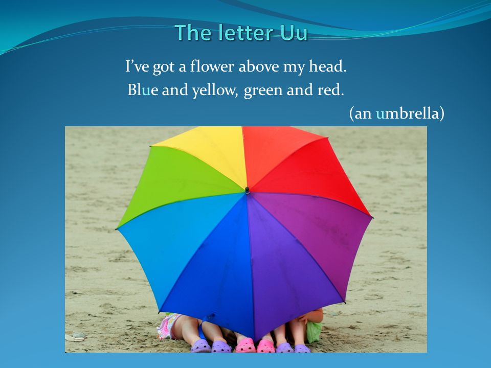 The letter Uu I've got a flower above my head.