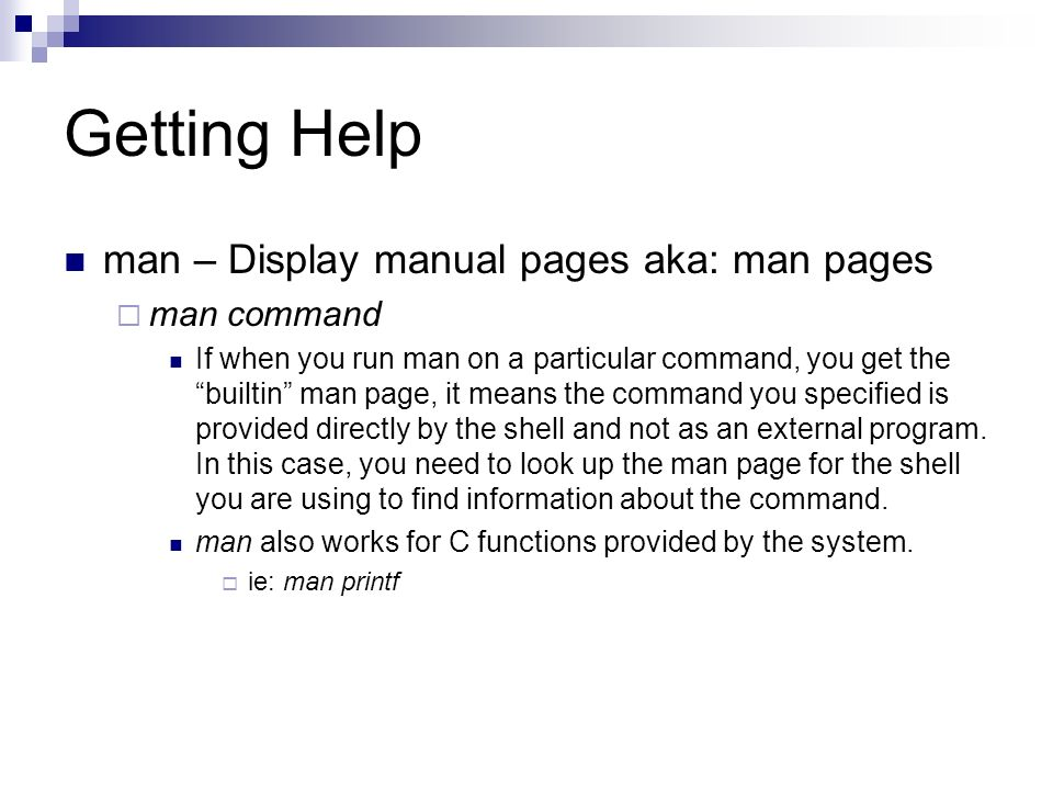 Getting Help man – Display manual pages aka: man pages man command