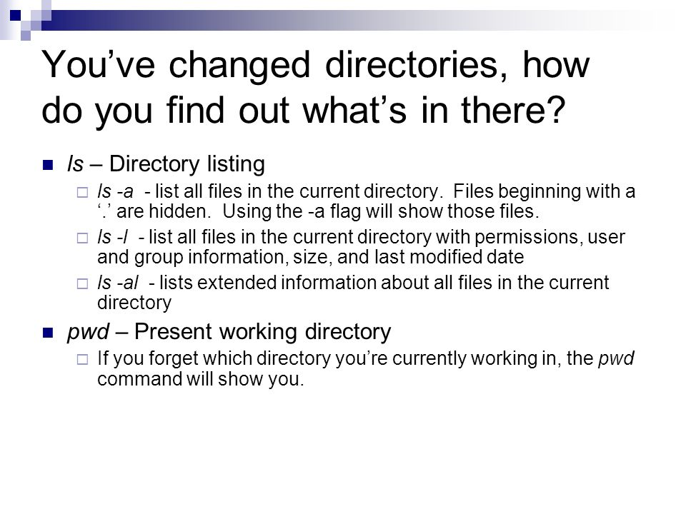 You've changed directories, how do you find out what's in there