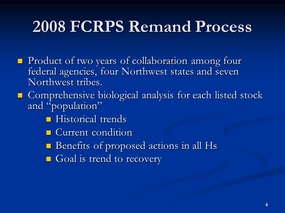 2008 FCRPS Remand Process Product of two years of collaboration among four federal agencies, four Northwest states and seven Northwest tribes.