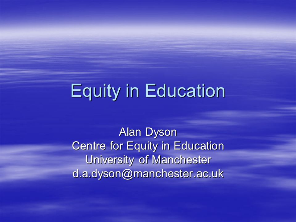 Equity in Education Alan Dyson Centre for Equity in Education