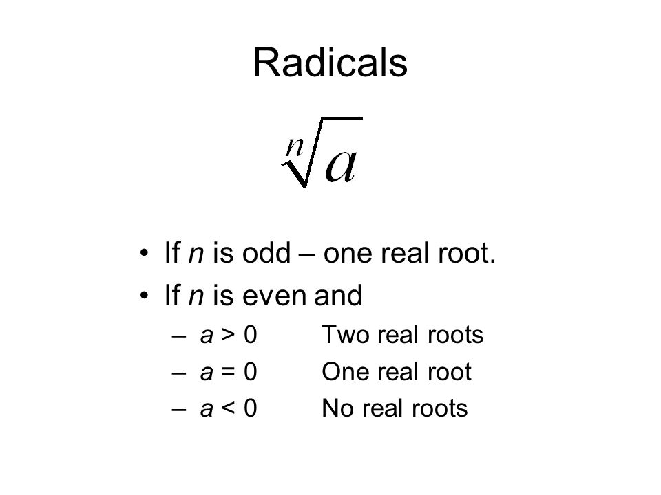 Radicals If n is odd – one real root. If n is even and