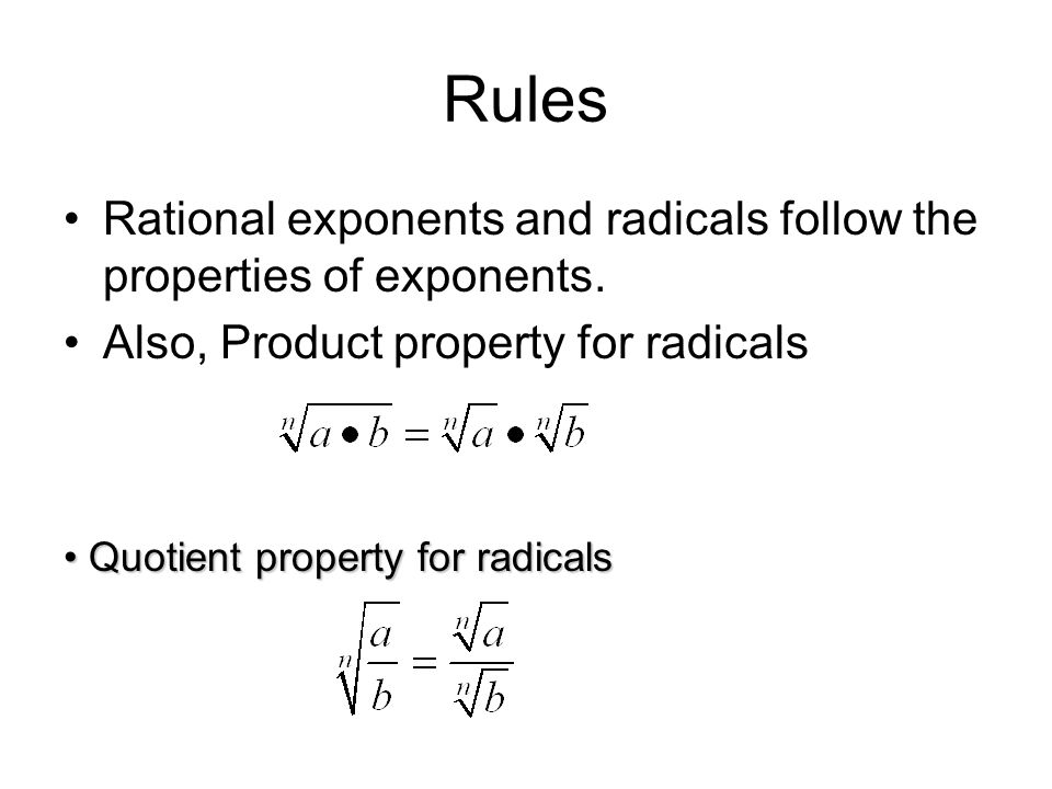 Rules Rational exponents and radicals follow the properties of exponents. Also, Product property for radicals.