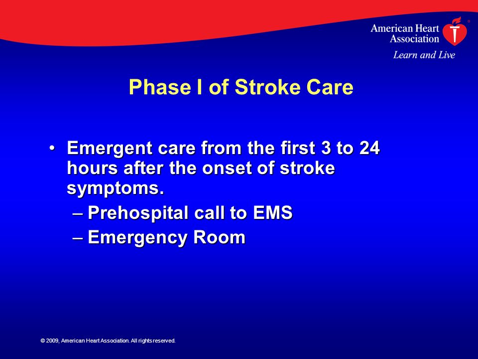 Phase I of Stroke Care Emergent care from the first 3 to 24 hours after the onset of stroke symptoms.