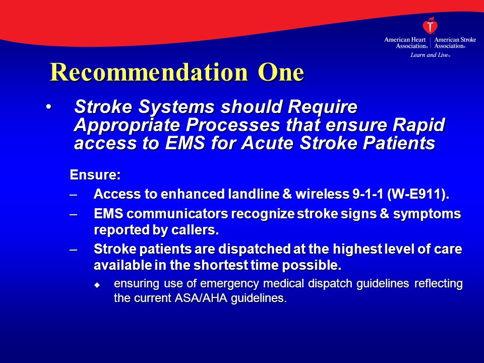 Recommendation One Stroke Systems should Require Appropriate Processes that ensure Rapid access to EMS for Acute Stroke Patients.
