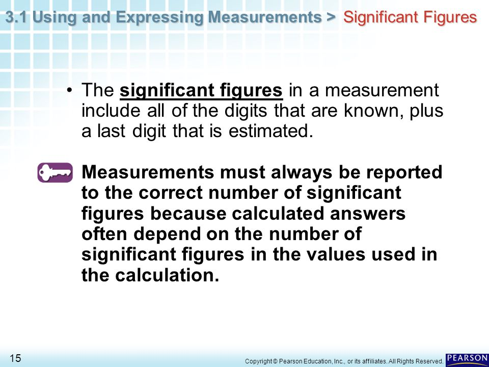 Significant Figures The significant figures in a measurement include all of the digits that are known, plus a last digit that is estimated.