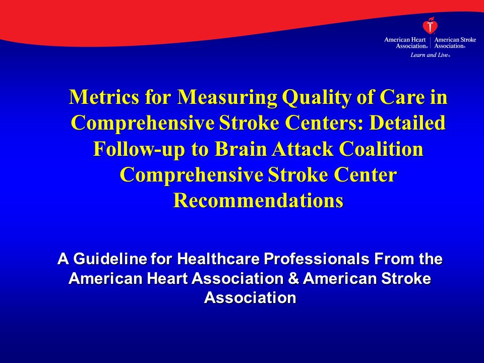 Metrics for Measuring Quality of Care in Comprehensive Stroke Centers: Detailed Follow-up to Brain Attack Coalition Comprehensive Stroke Center Recommendations