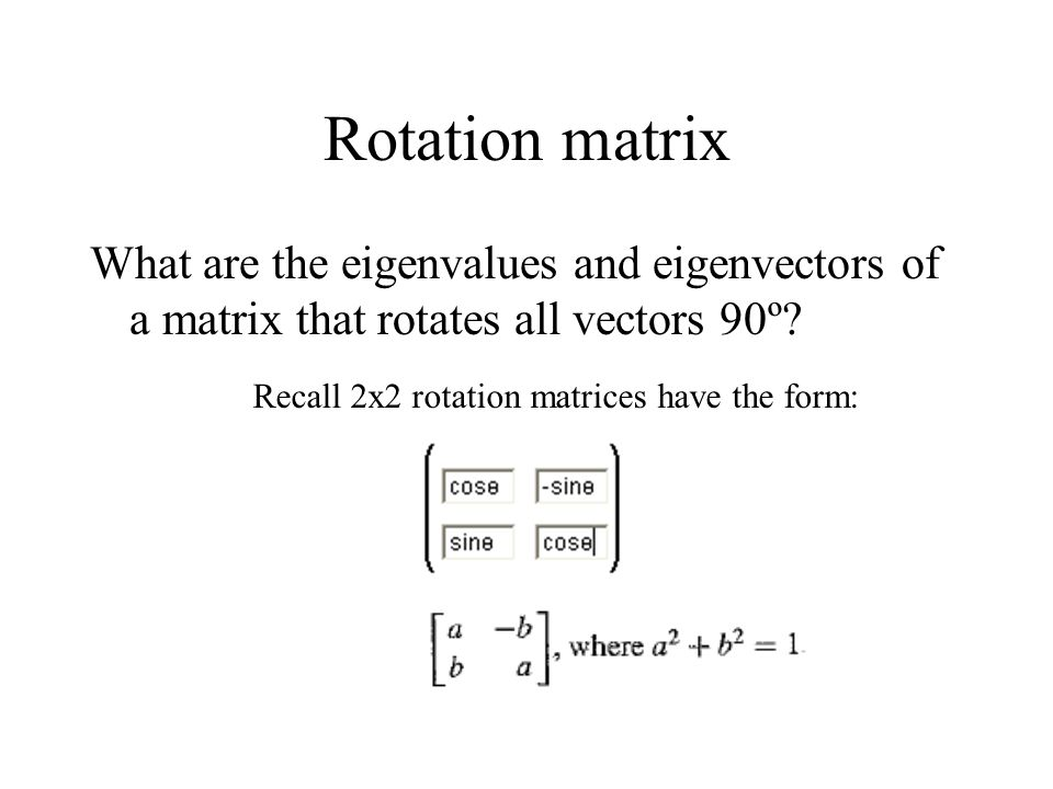 Rotation matrix What are the eigenvalues and eigenvectors of a matrix that rotates all vectors 90º