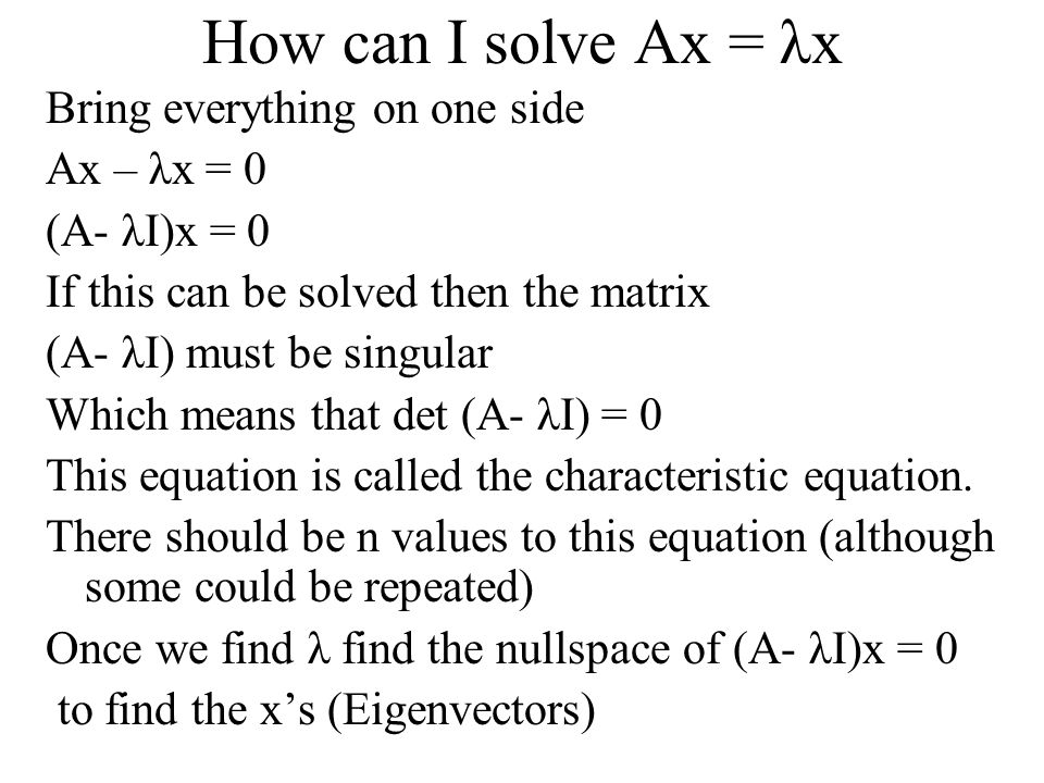 How can I solve Ax = λx Bring everything on one side Ax – λx = 0