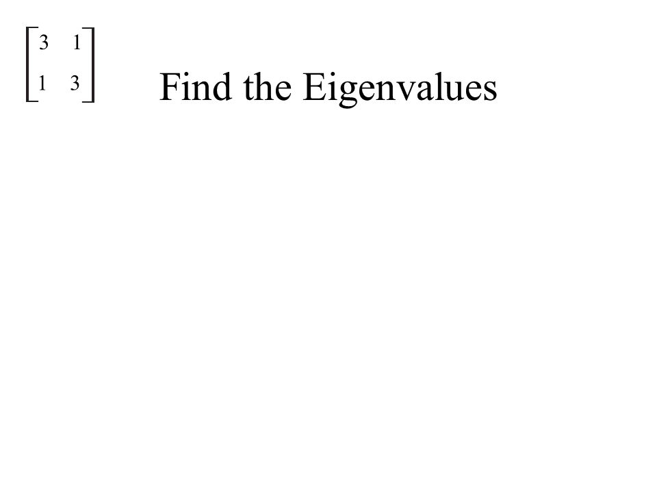Find the Eigenvalues