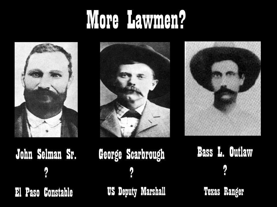 More Lawmen Bass L. Outlaw John Selman Sr. George Scarbrough