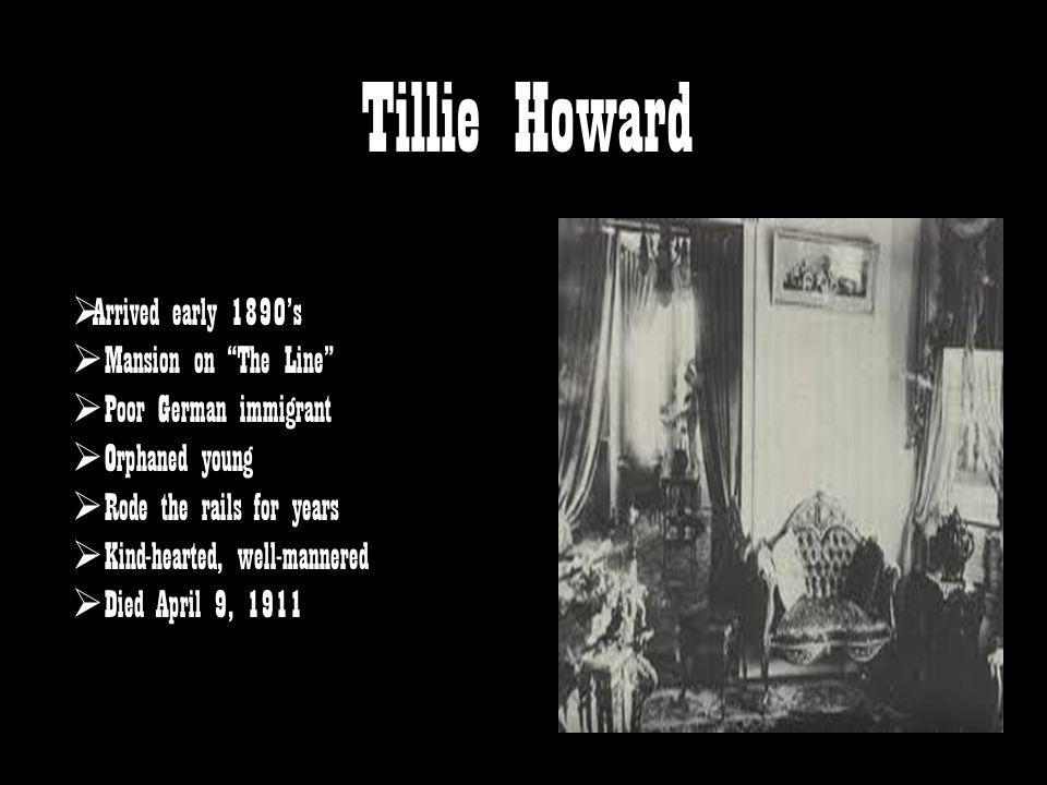 Tillie Howard Arrived early 1890's Mansion on The Line