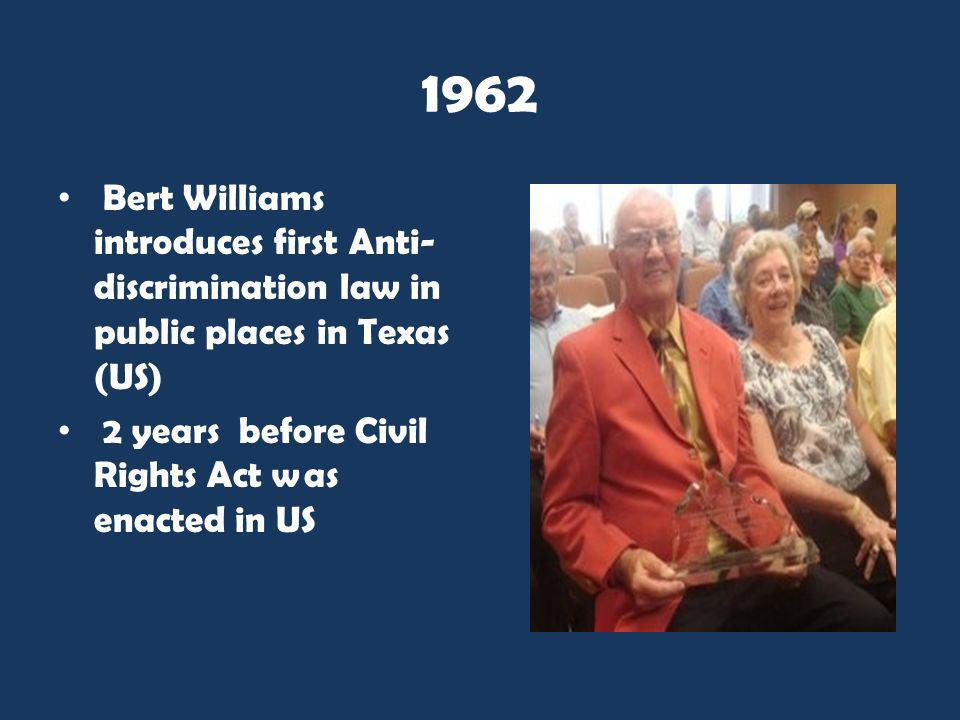 1962 Bert Williams introduces first Anti-discrimination law in public places in Texas (US) 2 years before Civil Rights Act was enacted in US.